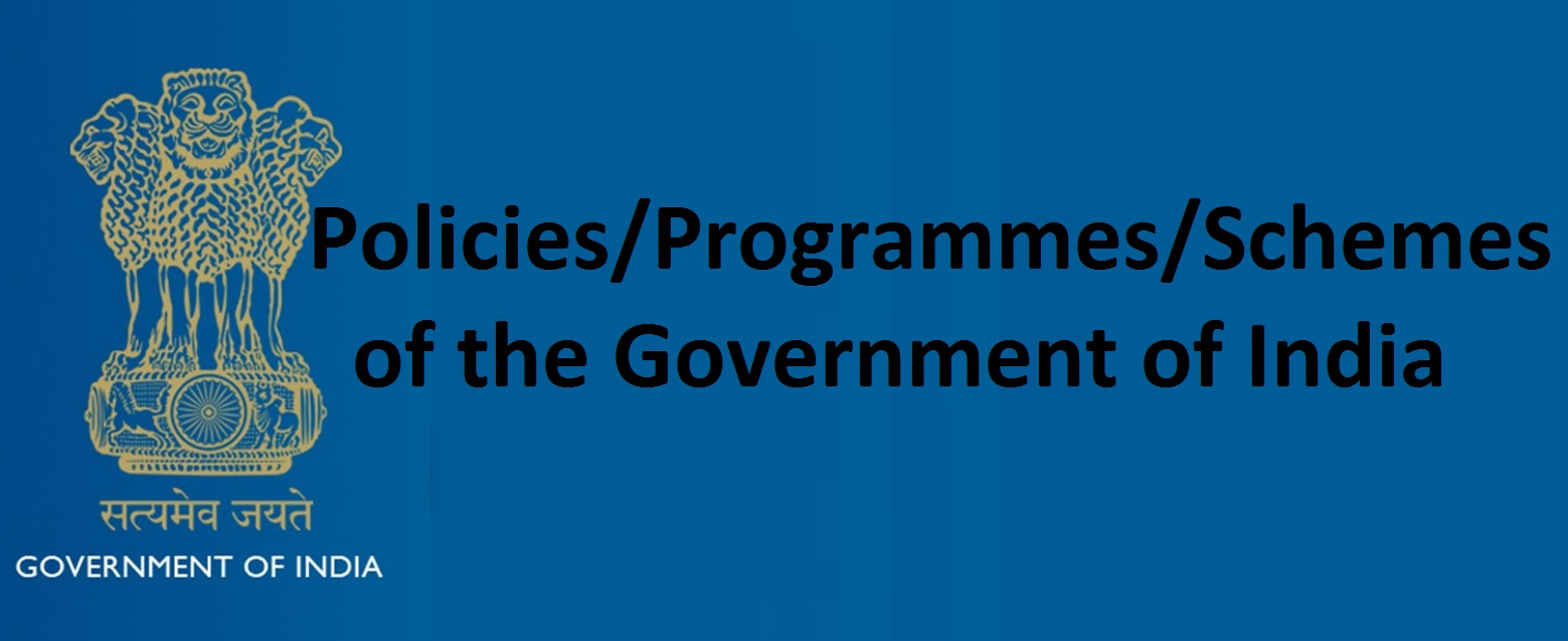 List of Policies/Programmes/Schemes of the Government of